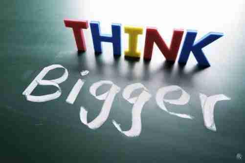 Think bigger Look deeper